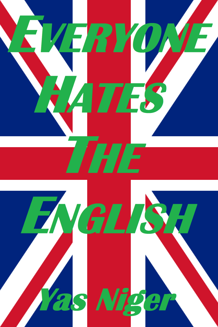 EVERYONE HATES THE ENGLISH